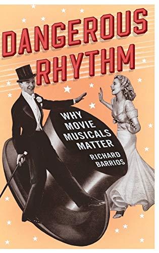 9780199973842: Dangerous Rhythm: Why Movie Musicals Matter