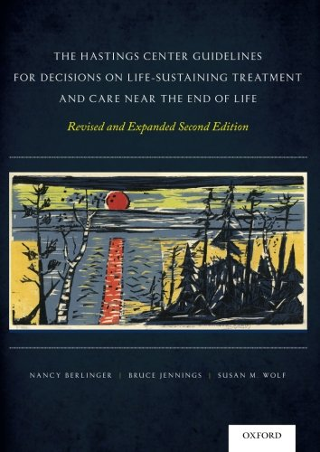 9780199974559: The Hastings Center Guidelines for Decisions on Life-Sustaining Treatment and Care Near the End of Life: Revised and Expanded Second Edition