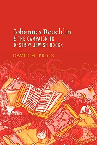 9780199974948: Johannes Reuchlin and the Campaign to Destroy Jewish Books