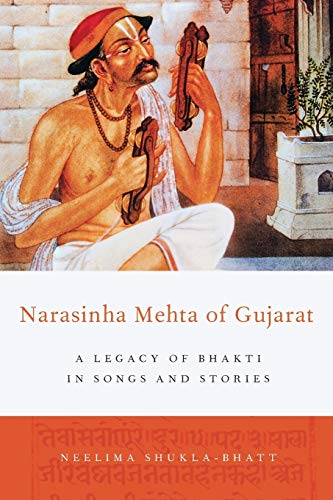 Narasinha Mehta of Gujarat: A Legacy of Bhakti in Songs and Stories: Shukla-Bhatt, Neelima