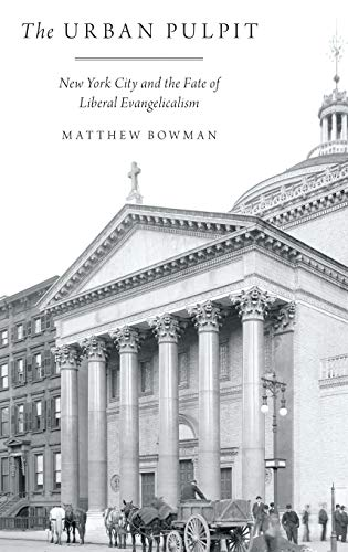 9780199977604: The Urban Pulpit: New York City and the Fate of Liberal Evangelicalism