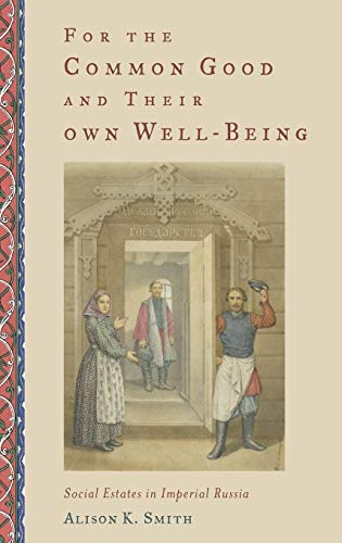 9780199978175: For the Common Good and Their Own Well-Being: Social Estates in Imperial Russia