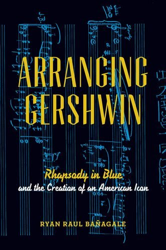 9780199978373: Arranging Gershwin: Rhapsody in Blue and the Creation of an American Icon