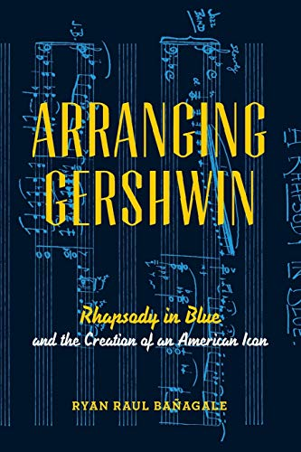 9780199978380: Arranging Gershwin: Rhapsody in Blue and the Creation of an American Icon