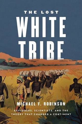 9780199978489: The Lost White Tribe: Explorers, Scientists, and the Theory that Changed a Continent
