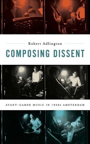 9780199981014: Composing Dissent: Avant-garde Music in 1960s Amsterdam