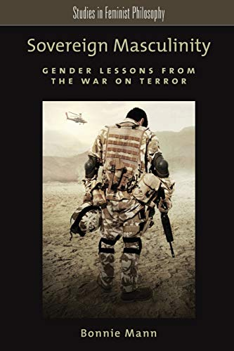 9780199981656: Sovereign Masculinity: Gender Lessons from the War on Terror (Studies in Feminist Philosophy)