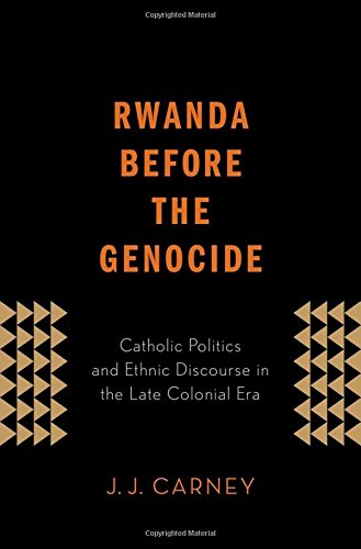 9780199982271: Rwanda Before the Genocide: Catholic Politics and Ethnic Discourse in the Late Colonial Era