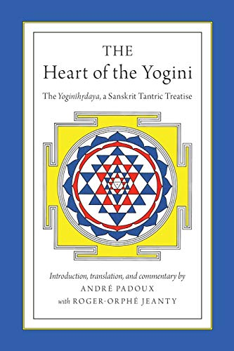 9780199982332: The Heart of the Yogini: The Yoginihrdaya, a Sanskrit Tantric Treatise