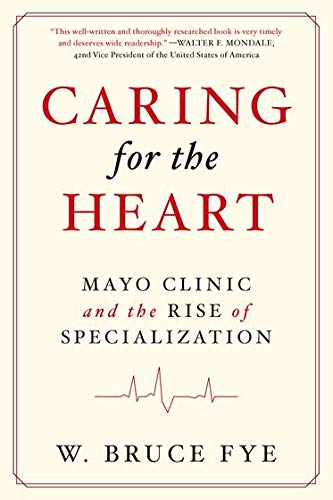 9780199982356: Caring for the Heart: Mayo Clinic and the Rise of Specialization