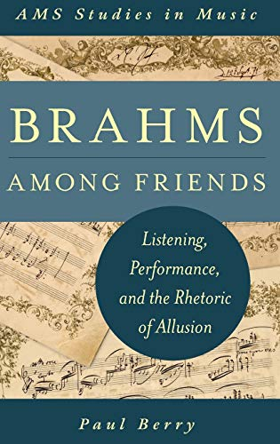 9780199982646: Brahms Among Friends: Listening, Performance, and the Rhetoric of Allusion (AMS Studies in Music)