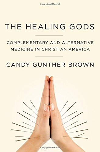 9780199985784: The Healing Gods: Complementary and Alternative Medicine in Christian America