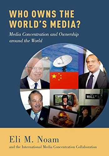 9780199987238: Who Owns the World's Media?: Media Concentration and Ownership around the World