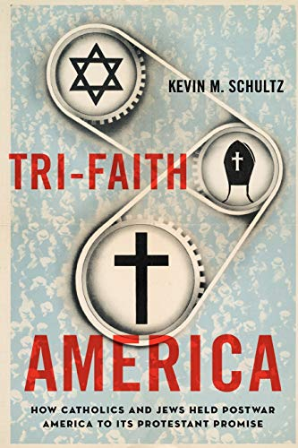 9780199987542: Tri-Faith America: How Catholics and Jews Held Postwar America to Its Protestant Promise