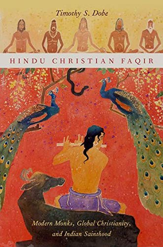 9780199987696: Hindu Christian Faqir: Modern Monks, Global Christianity, and Indian Sainthood (AAR Religion, Culture, and History)