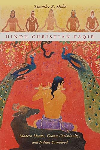 9780199987702: Hindu Christian Faqir: Modern Monks, Global Christianity, and Indian Sainthood (AAR Religion, Culture, and History)
