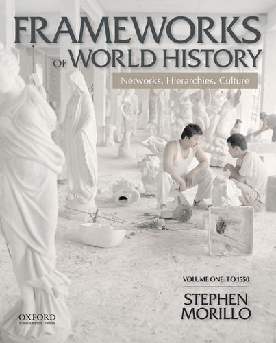 9780199987801: Frameworks of World History: Networks, Hierarchies, Culture, Volume One: To 1550