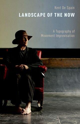 Landscape of the Now: A Topography of Movement Improvisation: De Spain, Kent