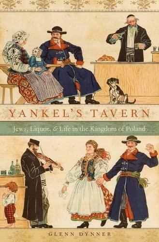 9780199988518: Yankel's Tavern: Jews, Liquor, and Life in the Kingdom of Poland