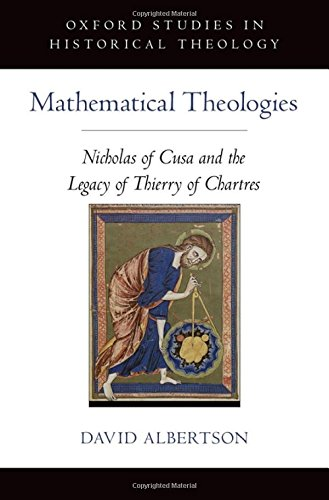 Mathematical Theologies. Nicholas of Cusa and the Legacy of Thierry of Chartres.: ALBERTSON, D.,