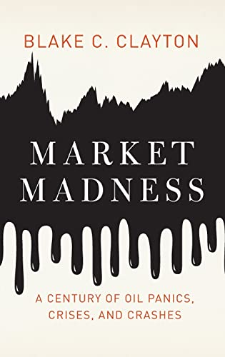 9780199990054: Market Madness: A Century of Oil Panics, Crises, and Crashes