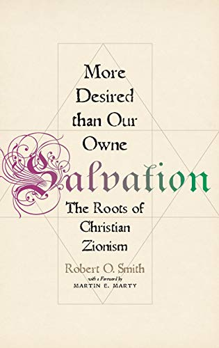 More Desired than Our Owne Salvation. The Roots of Christian Zionism.: SMITH, R. O.,