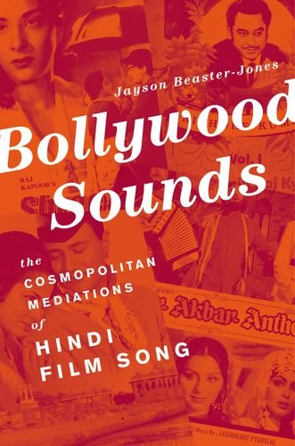 Bollywood Sounds: The Cosmopolitan Mediations of Hindi Film Song: Jayson Beaster-Jones