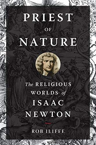 9780199995356: Priest of Nature: The Religious Worlds of Isaac Newton