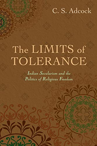 The Limits of Tolerance: Indian Secularism and: Adcock, C.S.