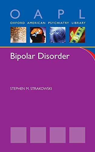 Bipolar Disorder (Oxford American Psychiatry Library): Strakowski, Stephen
