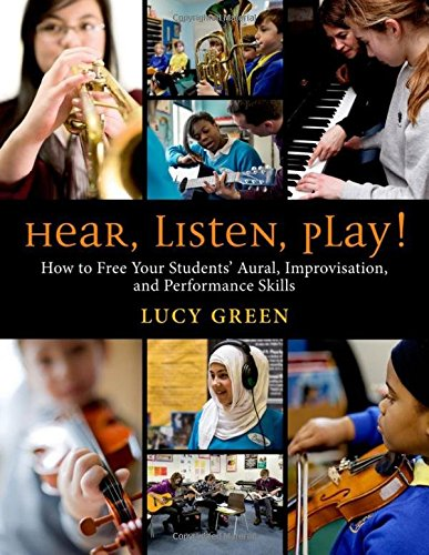9780199995769: Hear, Listen, Play!: How to Free Your Students' Aural, Improvisation, and Performance Skills