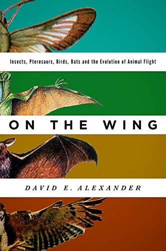 9780199996773: On the Wing: Insects, Pterosaurs, Birds, Bats and the Evolution of Animal Flight