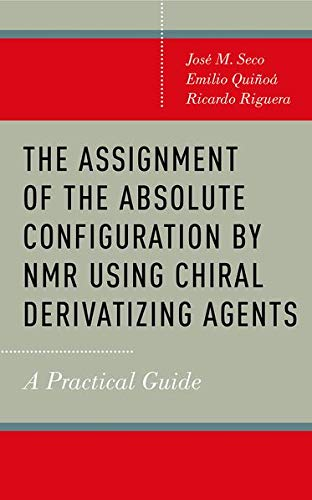 9780199996803: The Assignment of the Absolute Configuration by NMR Using Chiral Derivatizing Agents: A Practical Guide
