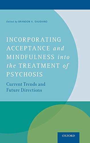 9780199997213: Incorporating Acceptance and Mindfulness into the Treatment of Psychosis: Current Trends and Future Directions