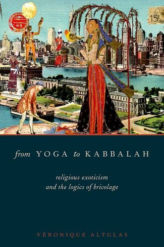 9780199997626: From Yoga to Kabbalah: Religious Exoticism and the Logics of Bricolage