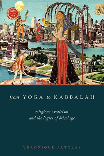 9780199997633: From Yoga to Kabbalah: Religious Exoticism And The Logics Of Bricolage