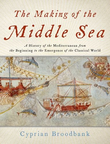 9780199999781: The Making of the Middle Sea: A History of the Mediterranean from the Beginning to the Emergence of the Classical World