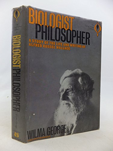Biologist philosopher: a study of the life and writings of Alfred Russel Wallace: George, W