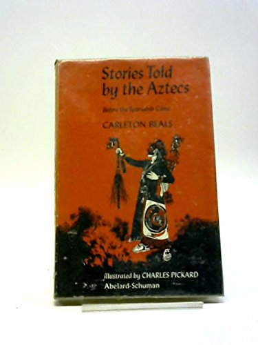 Stories Told by the Aztecs, Before the Spaniards Came
