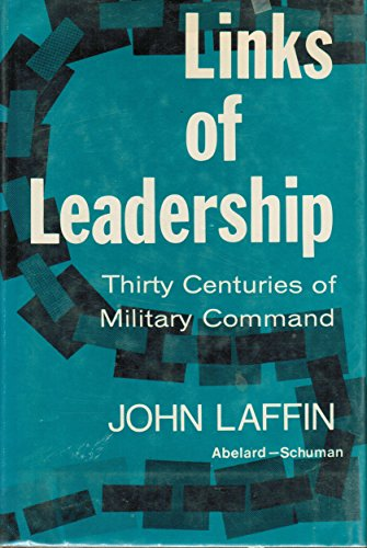 LINKS OF LEADERSHIP: Thirty Centuries of Military Command: Laffin, John