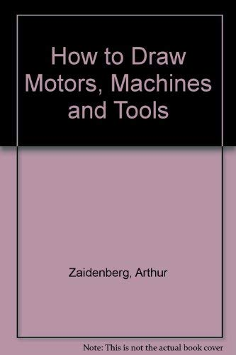 How to Draw Motors, Machines and Tools (0200716883) by Zaidenberg, Arthur