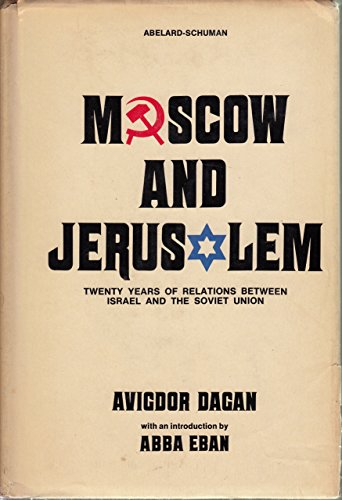 Moscow and Jerusalem: Twenty Years of Relations Between Israel and the Soviet Union: Dagan, Avigdor