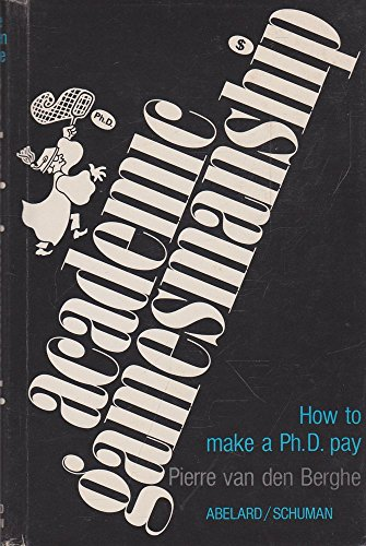Academic Gamesmanship;: How to Make a Ph.D. Pay: Pierre van den Berghe