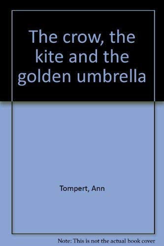 9780200717687: The CROW, The KITE, And The GOLDEN UMBRELLA.