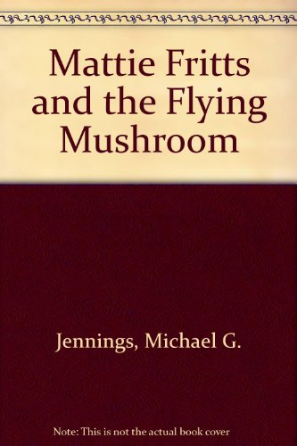 9780200722032: Mattie Fritts and the Flying Mushroom