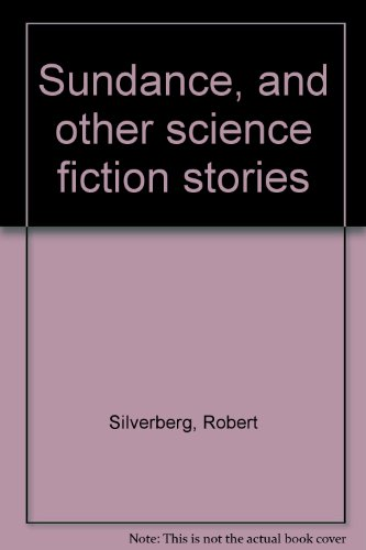 Sundance, and other science fiction stories (0200723820) by Robert Silverberg