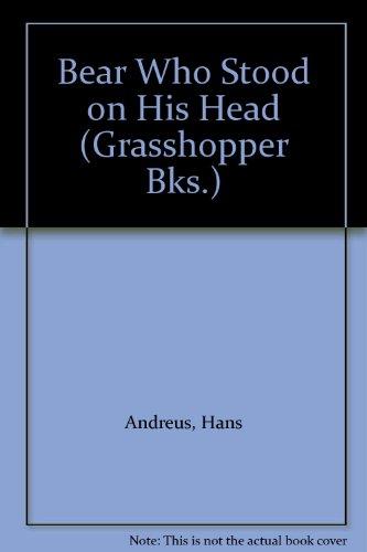 Bear Who Stood on His Head (Grasshopper Bks.): Andreus, Hans