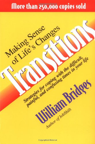 Transitions: Making Sense Of Life's Changes: Bridges, William
