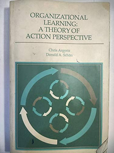 9780201001747: Organizational Learning: A Theory of Action Perspective: 001 (Addison-Wesley Series on Organization Development.)