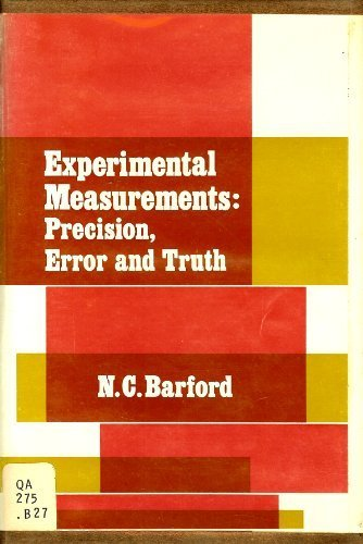 Experimental Measurements: Precision, Error and Truth: N. C. Barford